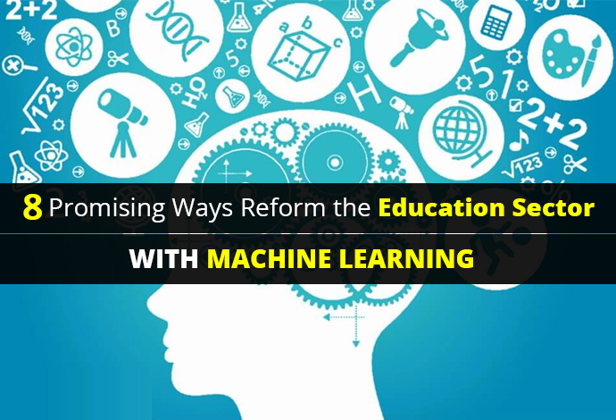 Promising Ways Reform the Education Sector with Machine Learning